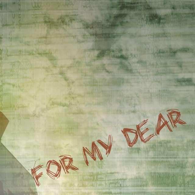 For my dear